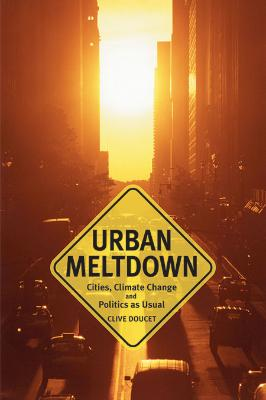 Urban Meltdown: Cities, Climate Change and Politics as Usual
