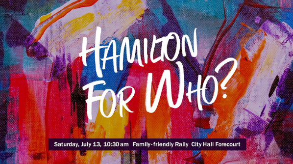 Event graphic for Pride-sponsored rally on July 13, 2019 in the forecourt of City Hall asking the important question 'Hamilton for Who?' (Image Credit: Eddy Edgar)